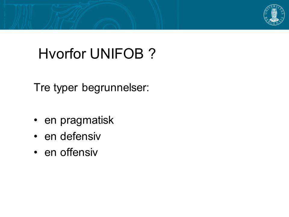 Hvorfor UNIFOB Tre typer begrunnelser: en pragmatisk en defensiv en offensiv