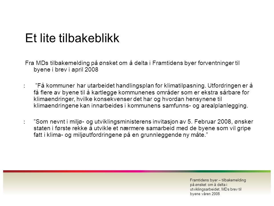 """Et lite tilbakeblikk Fra MDs tilbakemelding p å ø nsket om å delta i Framtidens byer forventninger til byene i brev i april 2008 : """"Få kommuner har ut"""