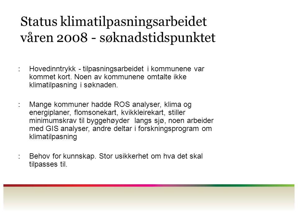 Status klimatilpasningsarbeidet våren 2008 - søknadstidspunktet : Hovedinntrykk - tilpasningsarbeidet i kommunene var kommet kort.