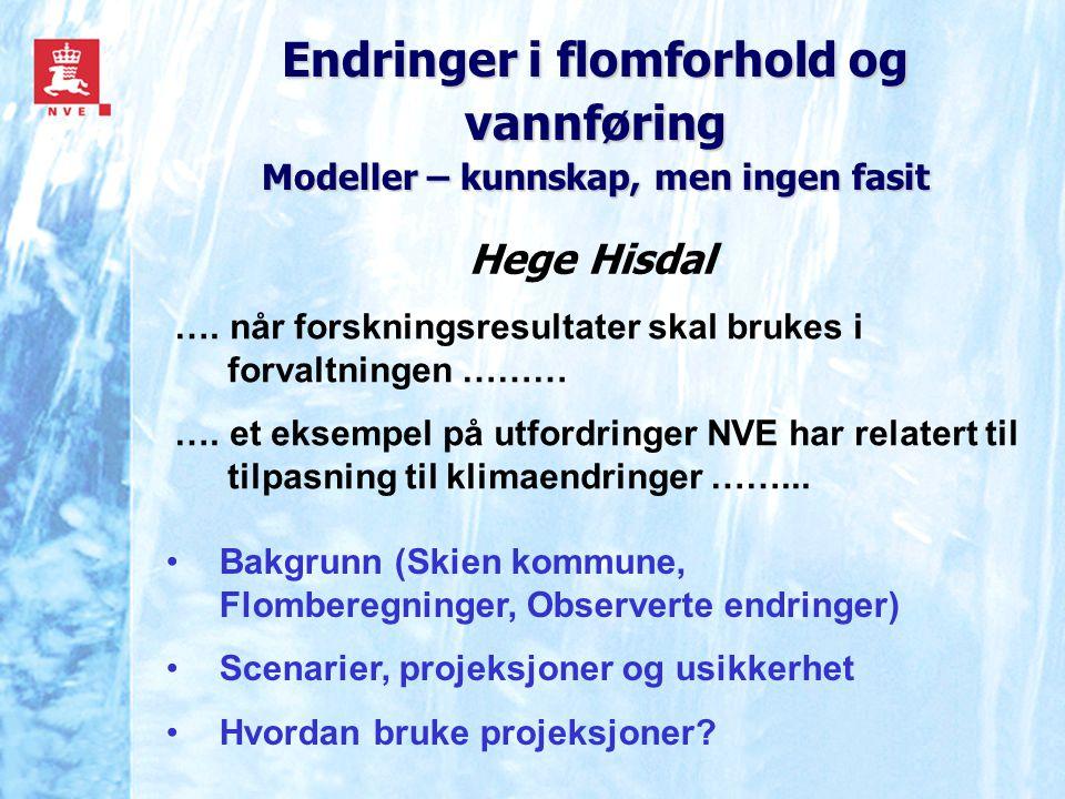 Endringer i flomforhold og vannføring Modeller – kunnskap, men ingen fasit Hege Hisdal …. når forskningsresultater skal brukes i forvaltningen ……… ….