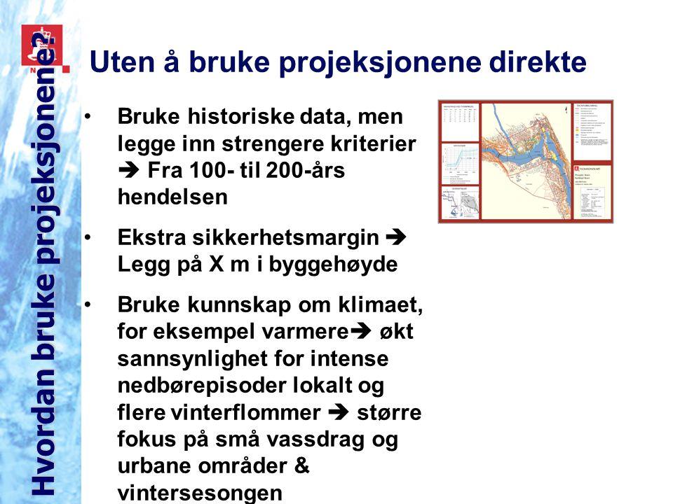 Uten å bruke projeksjonene direkte Hvordan bruke projeksjonene? Bruke historiske data, men legge inn strengere kriterier  Fra 100- til 200-års hendel