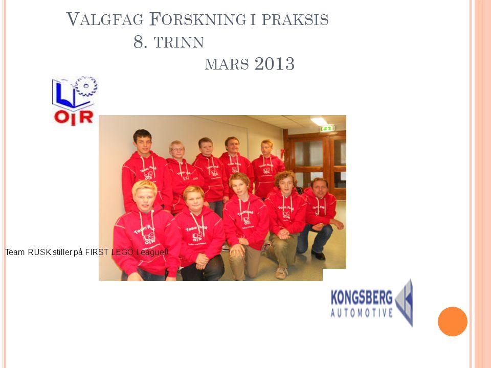 V ALGFAG F ORSKNING I PRAKSIS 8. TRINN MARS 2013 Team RUSK stiller på FIRST LEGO League!!