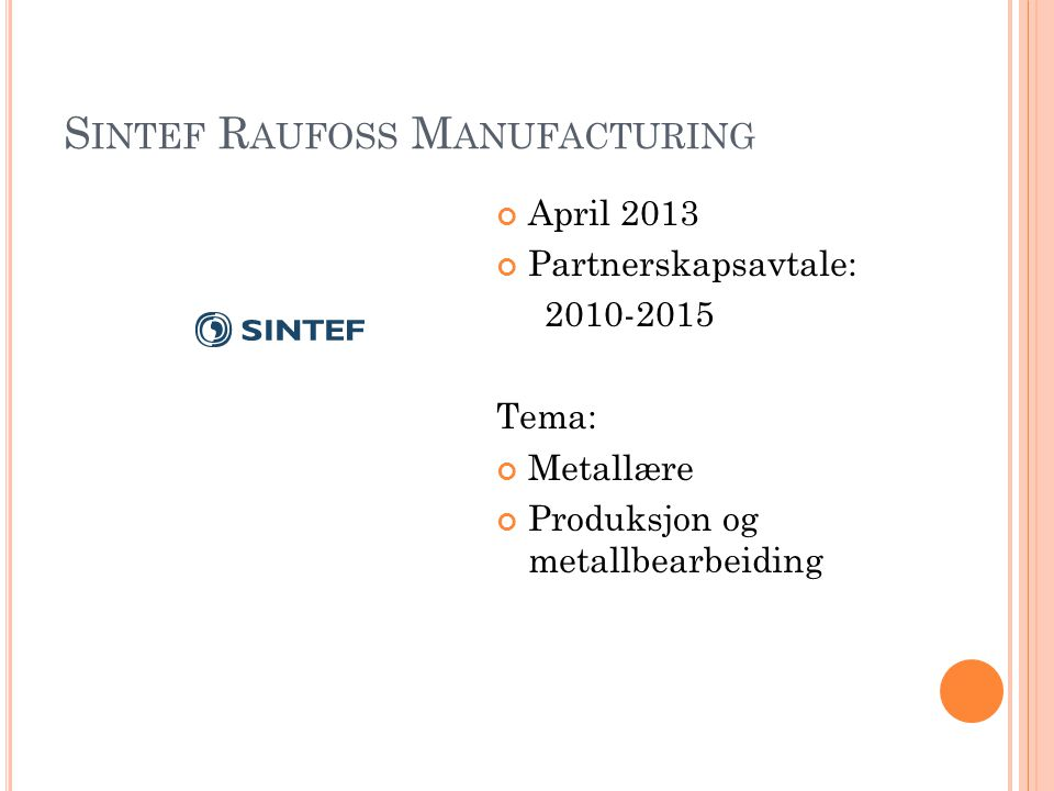 S INTEF R AUFOSS M ANUFACTURING April 2013 Partnerskapsavtale: 2010-2015 Tema: Metallære Produksjon og metallbearbeiding
