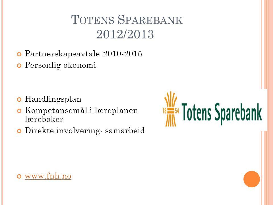 T OTENS S PAREBANK 2012/2013 Partnerskapsavtale 2010-2015 Personlig økonomi Handlingsplan Kompetansemål i læreplanen lærebøker Direkte involvering- samarbeid www.fnh.no