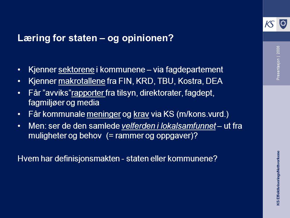 KS EffektiviseringsNettverkene Presentasjon | 2006 Læring for staten – og opinionen.