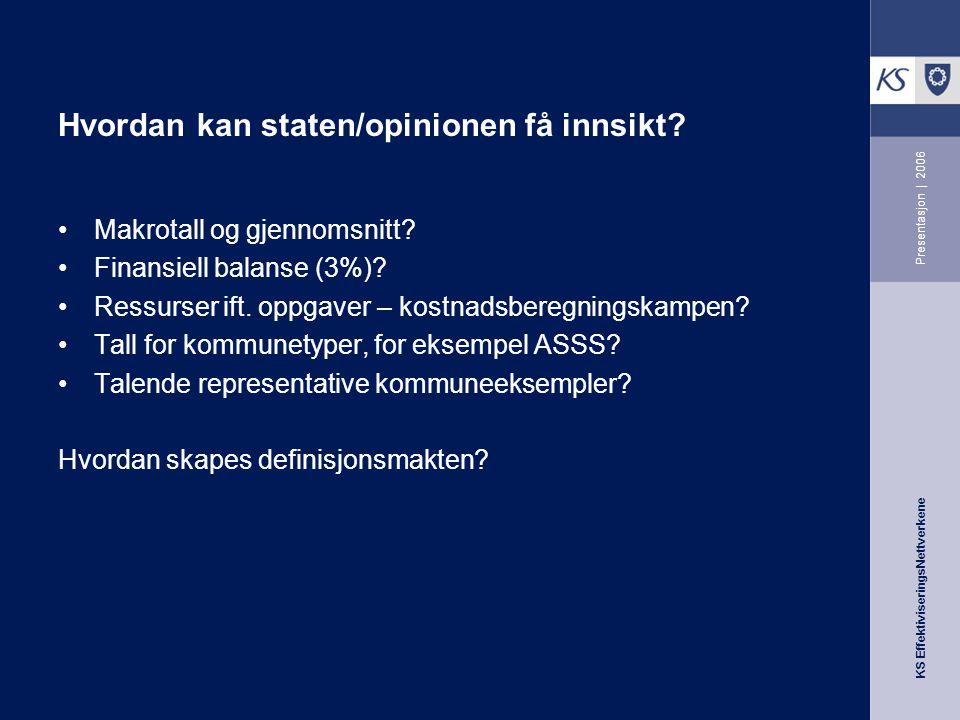 KS EffektiviseringsNettverkene Presentasjon | 2006 Hvordan kan staten/opinionen få innsikt.
