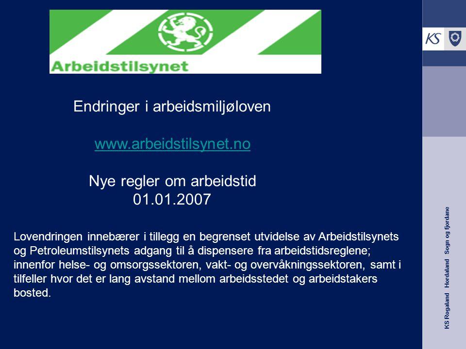 KS Rogaland Hordaland Sogn og fjordane Endringer i arbeidsmiljøloven www.arbeidstilsynet.no Nye regler om arbeidstid 01.01.2007 Lovendringen innebærer