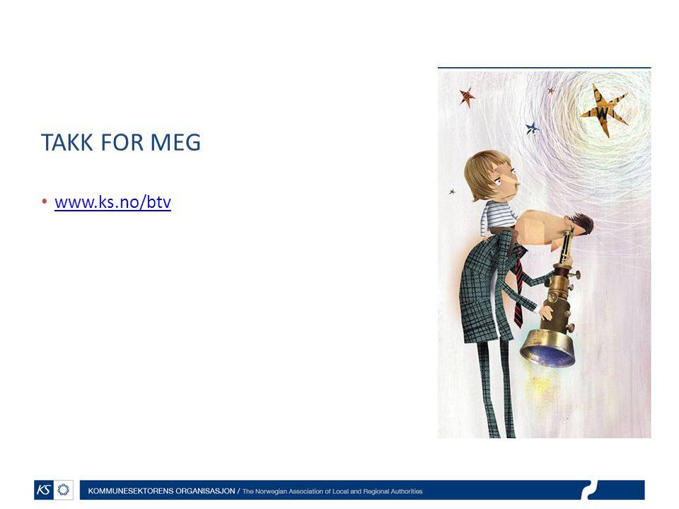 TAKK FOR MEG www.ks.no/btv