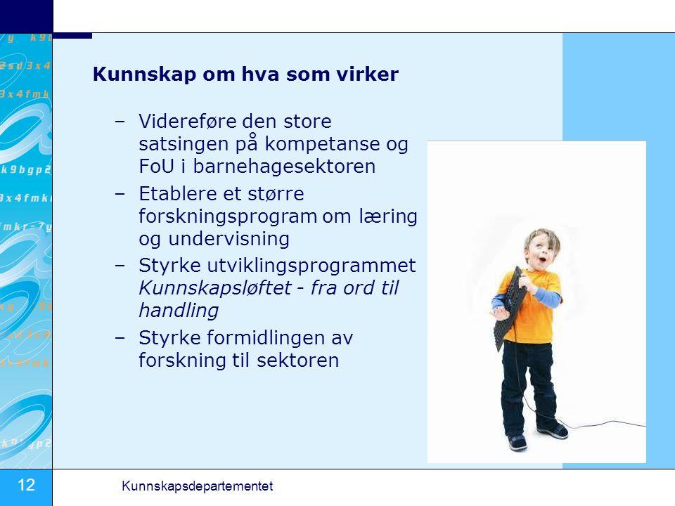 12 Kunnskapsdepartementet Kunnskap om hva som virker –Videreføre den store satsingen på kompetanse og FoU i barnehagesektoren –Etablere et større fors