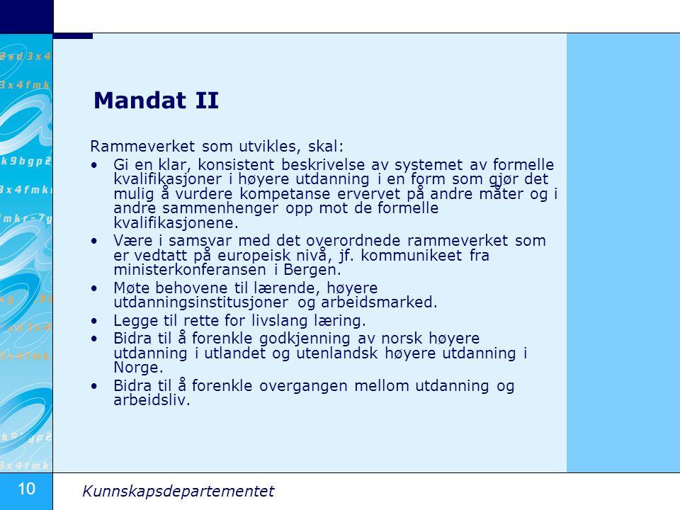 10 Kunnskapsdepartementet Mandat II Rammeverket som utvikles, skal: Gi en klar, konsistent beskrivelse av systemet av formelle kvalifikasjoner i høyer