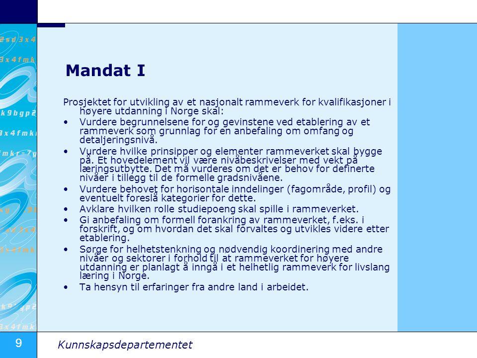 10 Kunnskapsdepartementet Mandat II Rammeverket som utvikles, skal: Gi en klar, konsistent beskrivelse av systemet av formelle kvalifikasjoner i høyere utdanning i en form som gjør det mulig å vurdere kompetanse ervervet på andre måter og i andre sammenhenger opp mot de formelle kvalifikasjonene.