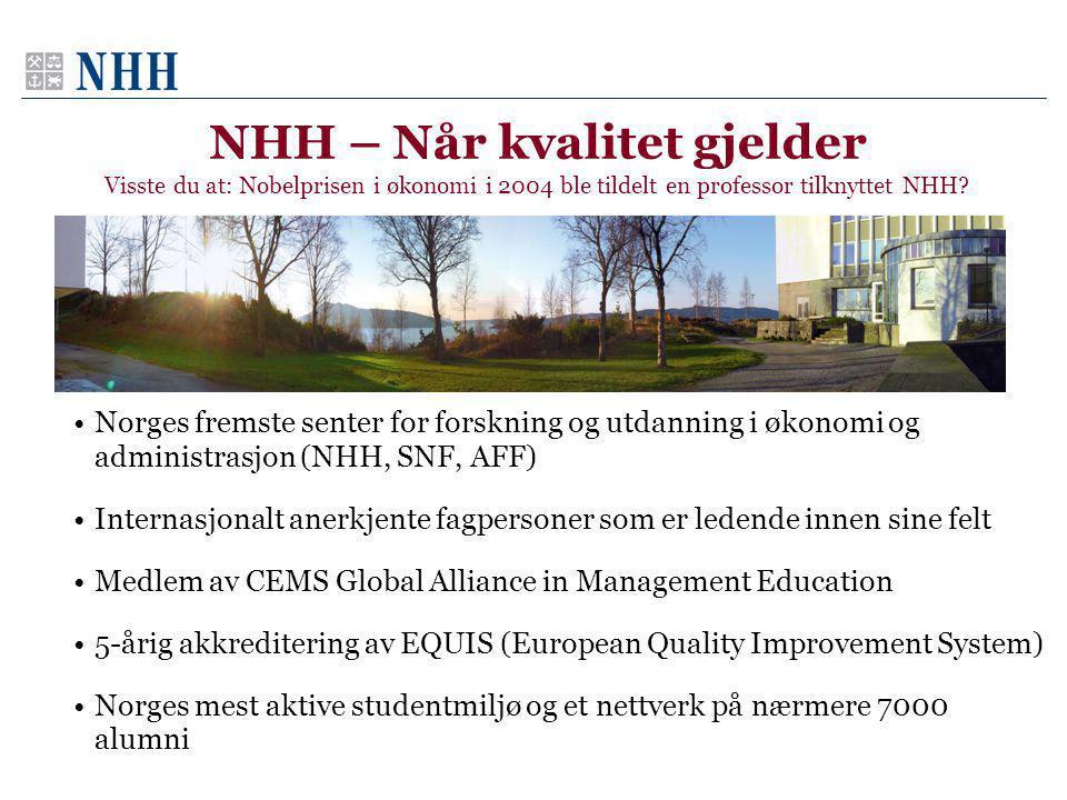 NHH – Når kvalitet gjelder Visste du at: Nobelprisen i økonomi i 2004 ble tildelt en professor tilknyttet NHH.