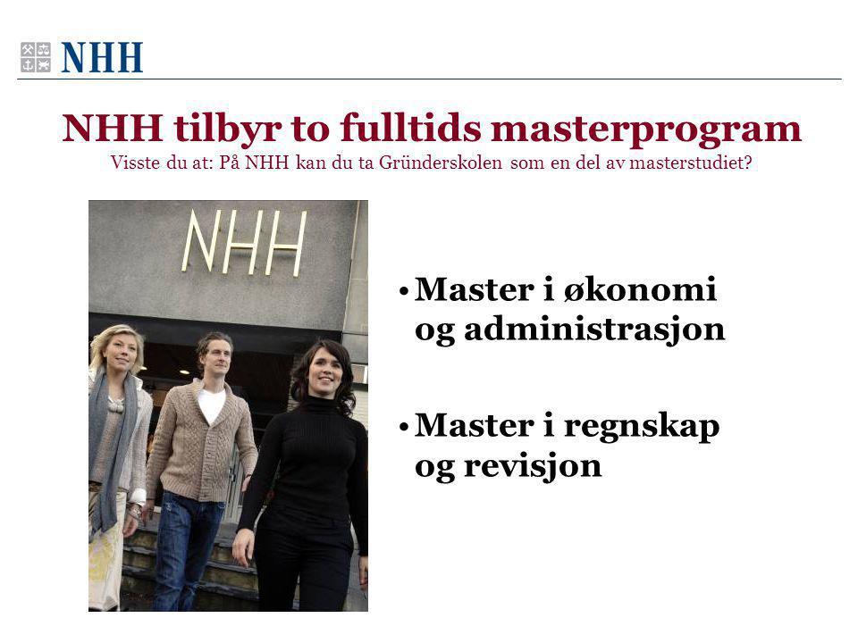 NHH tilbyr to fulltids masterprogram Visste du at: På NHH kan du ta Gründerskolen som en del av masterstudiet.