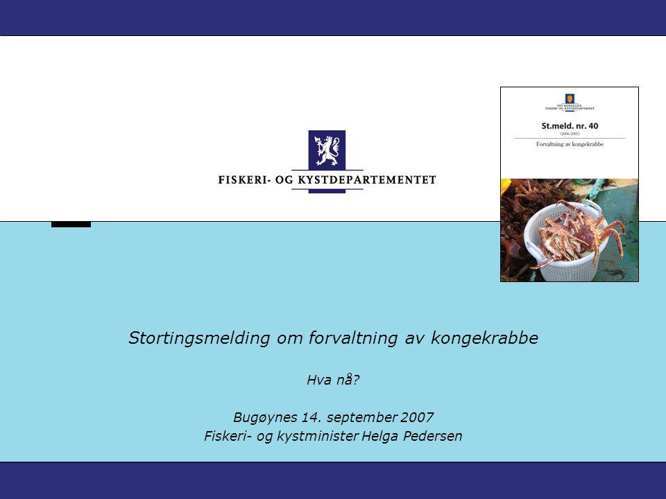 Stortingsmelding om forvaltning av kongekrabbe Hva nå? Bugøynes 14. september 2007 Fiskeri- og kystminister Helga Pedersen