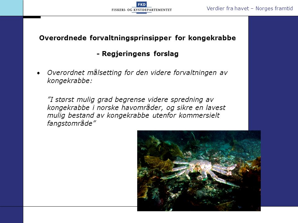 Verdier fra havet – Norges framtid Overordnede forvaltningsprinsipper for kongekrabbe - Regjeringens forslag Overordnet målsetting for den videre for