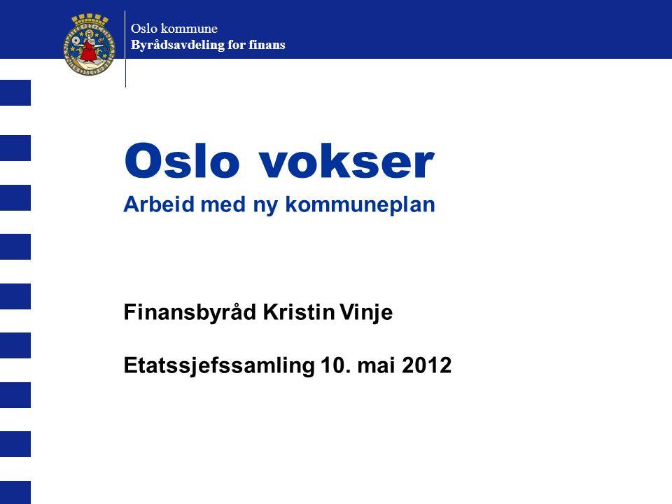 Oslo kommune Byrådsavdeling for finans Oslo vokser Arbeid med ny kommuneplan Finansbyråd Kristin Vinje Etatssjefssamling 10. mai 2012