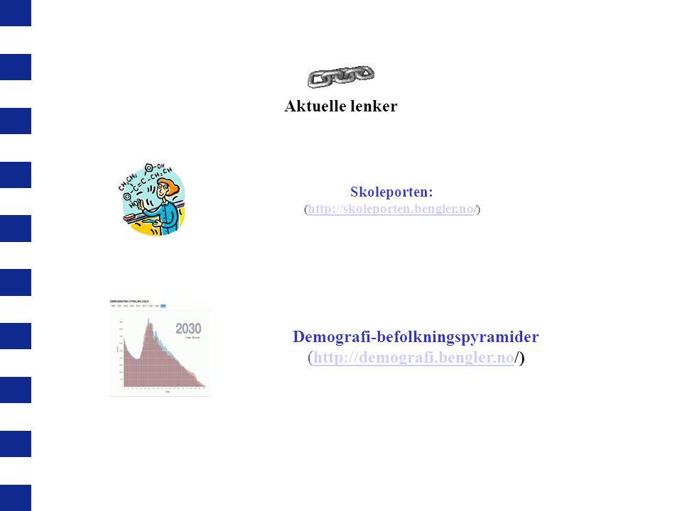 Demografi-befolkningspyramider (http://demografi.bengler.no/) Skoleporten: ( http://skoleporten.bengler.no /) http://skoleporten.bengler.no Aktuelle l