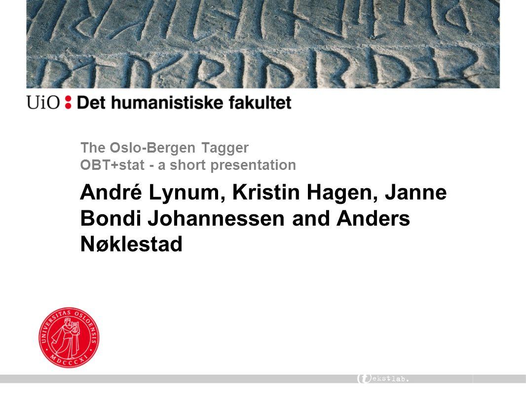 The Oslo-Bergen Tagger OBT+stat - a short presentation André Lynum, Kristin Hagen, Janne Bondi Johannessen and Anders Nøklestad