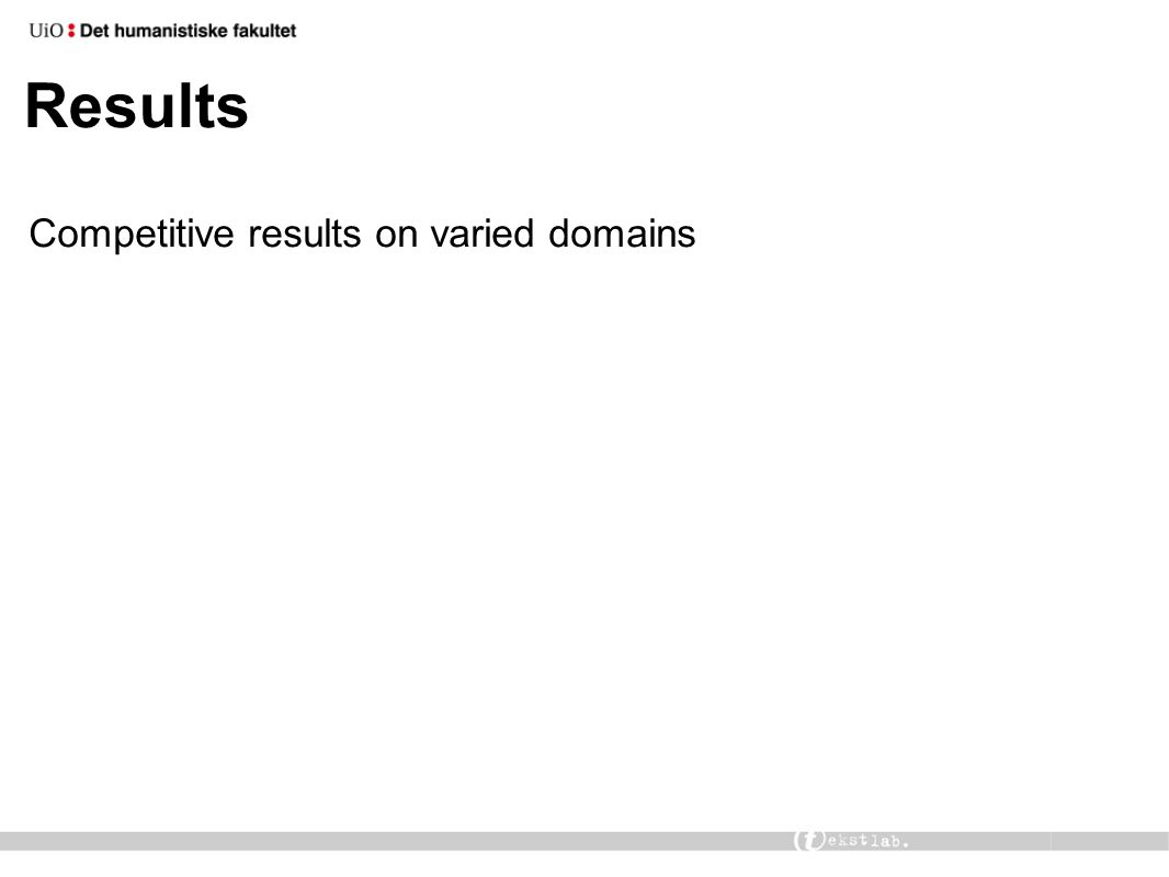 Results Competitive results on varied domains