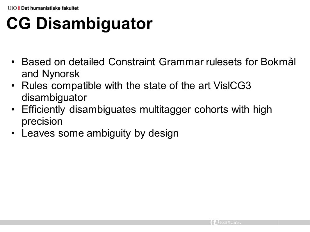 CG Disambiguator Based on detailed Constraint Grammar rulesets for Bokmål and Nynorsk Rules compatible with the state of the art VislCG3 disambiguator