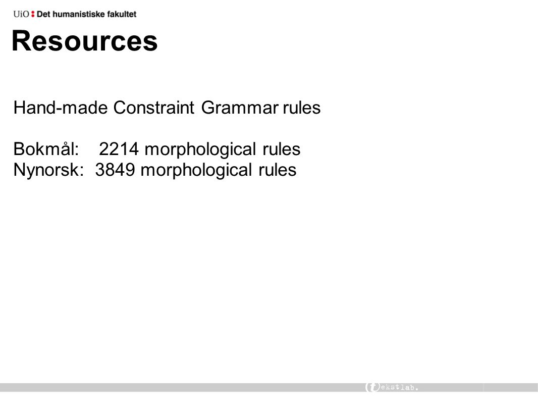 Resources Hand-made Constraint Grammar rules Bokmål: 2214 morphological rules Nynorsk: 3849 morphological rules
