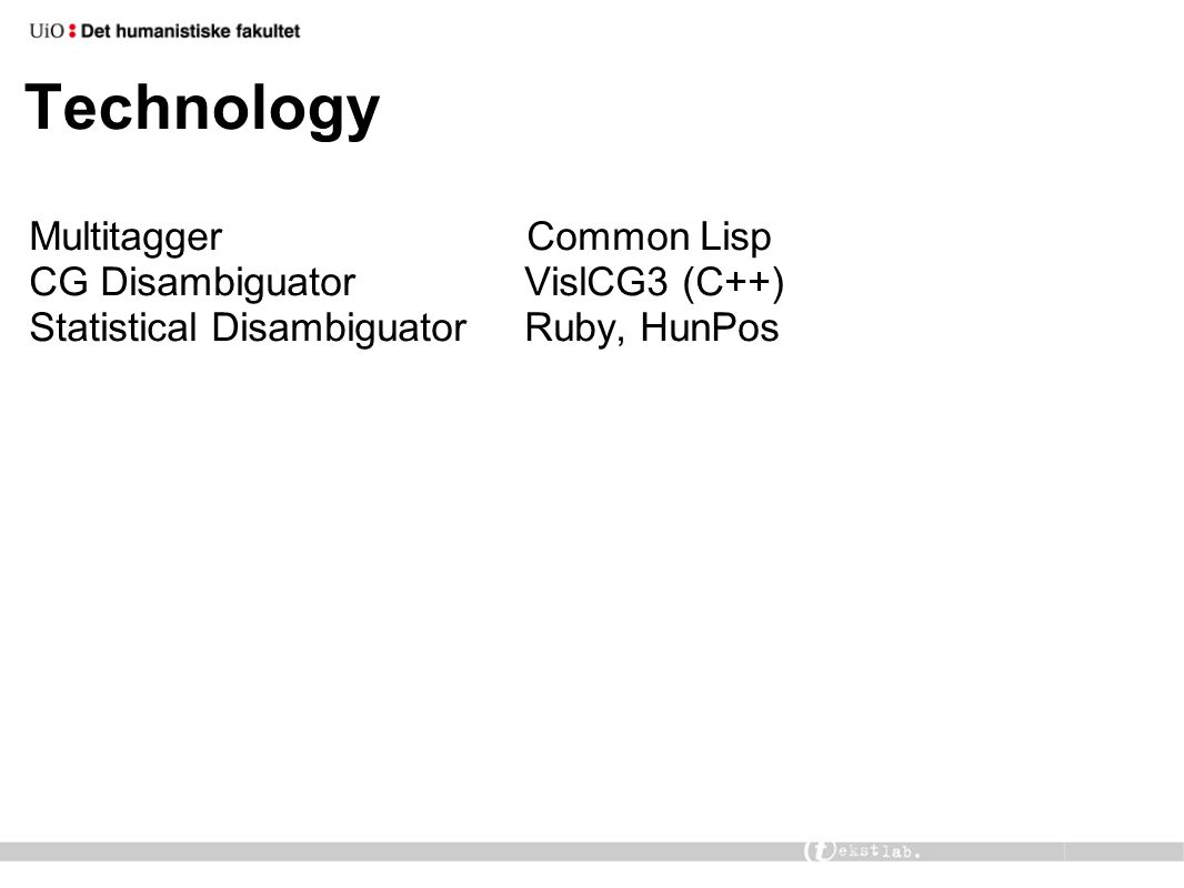 Technology Multitagger Common Lisp CG Disambiguator VislCG3 (C++) Statistical Disambiguator Ruby, HunPos