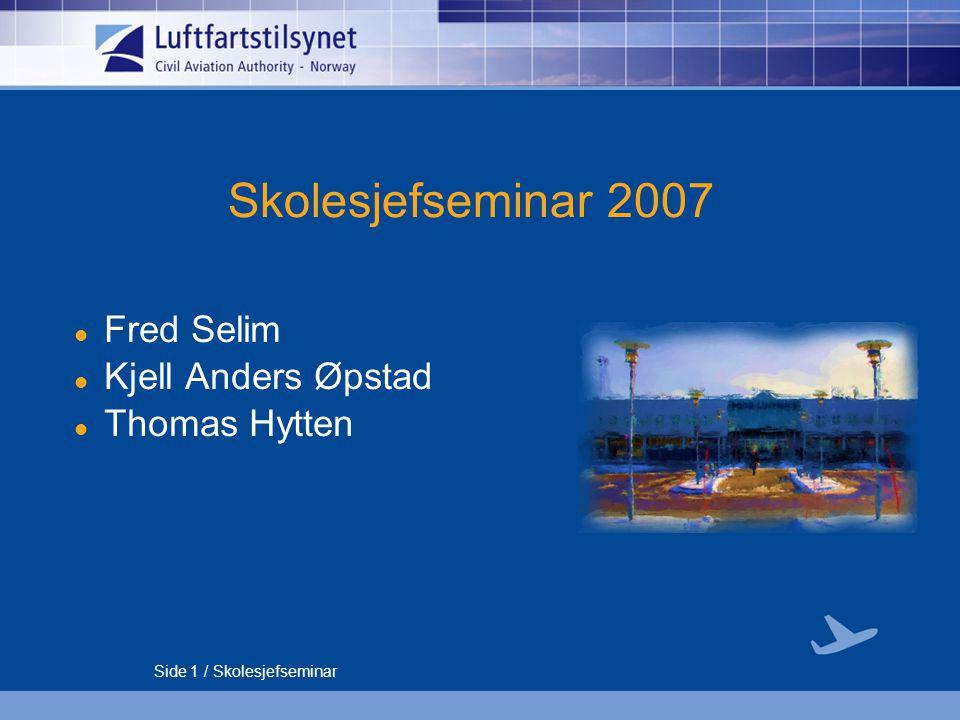 Side 1 / Skolesjefseminar Skolesjefseminar 2007 Fred Selim Kjell Anders Øpstad Thomas Hytten
