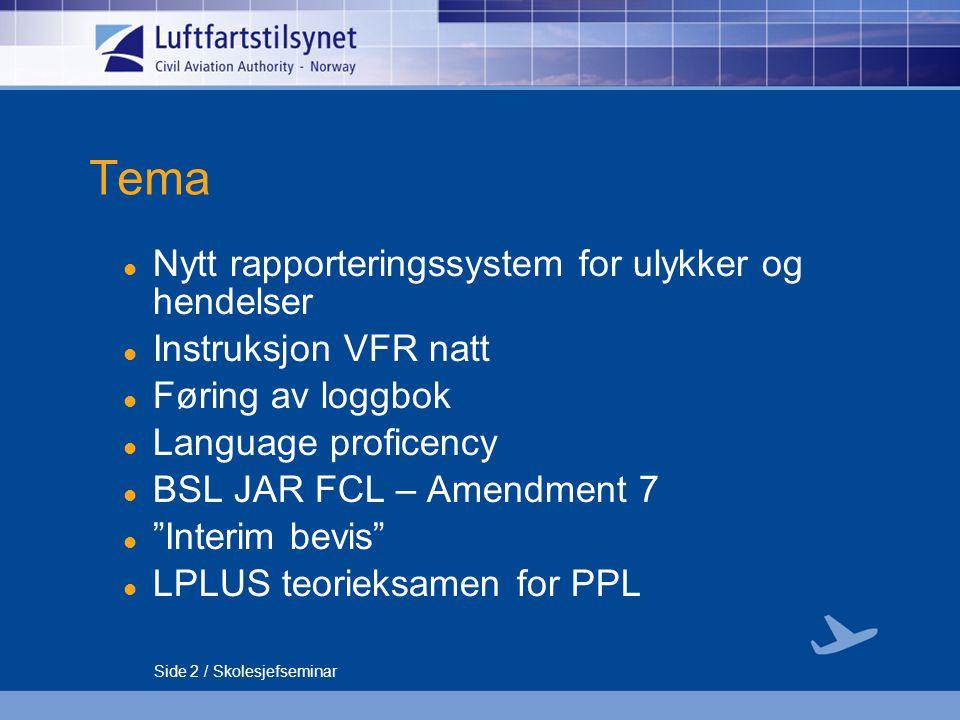Side 2 / Skolesjefseminar Tema Nytt rapporteringssystem for ulykker og hendelser Instruksjon VFR natt Føring av loggbok Language proficency BSL JAR FC