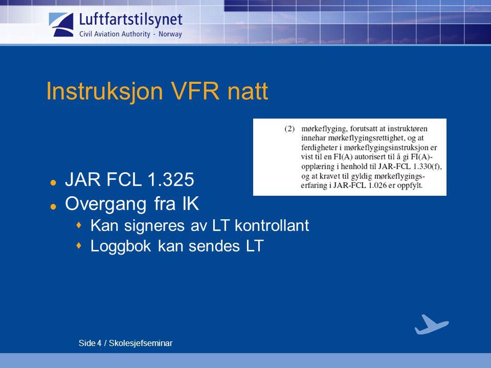 Side 5 / Skolesjefseminar Tema Føring av loggbok Language proficency BSL JAR FCL – Amendment 7 Interim bevis LPLUS teorieksamen for PPL