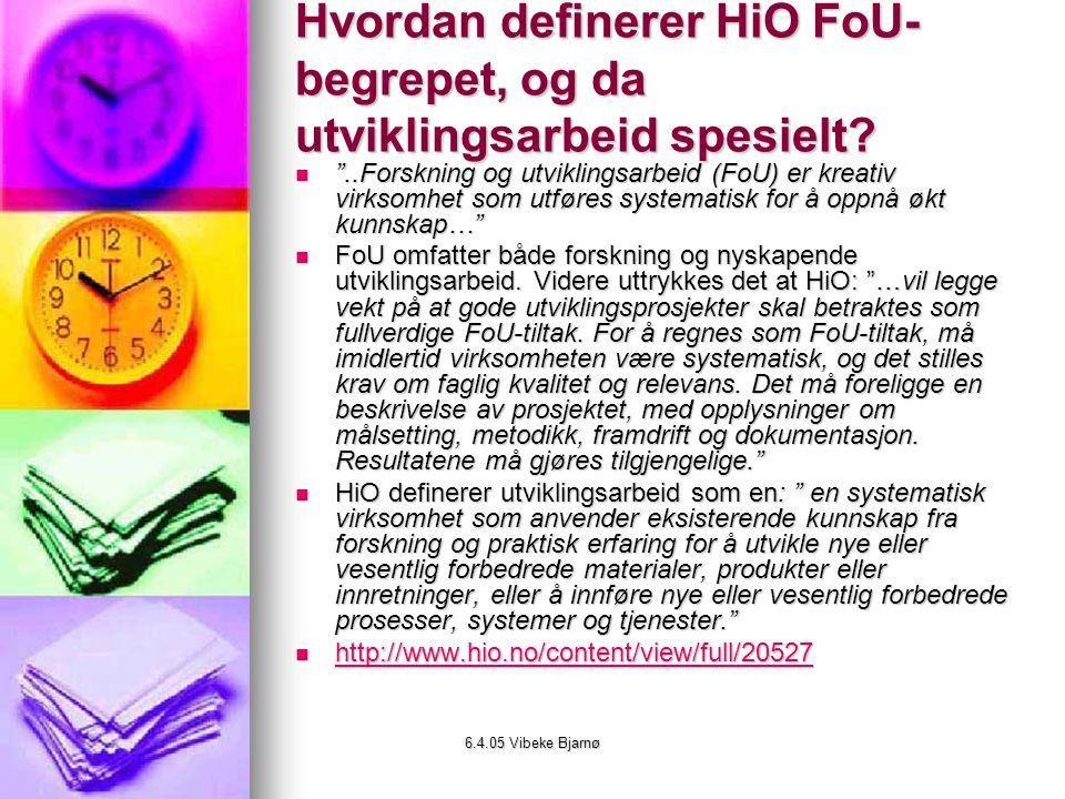 6.4.05 Vibeke Bjarnø Hvordan definerer HiO FoU- begrepet, og da utviklingsarbeid spesielt.