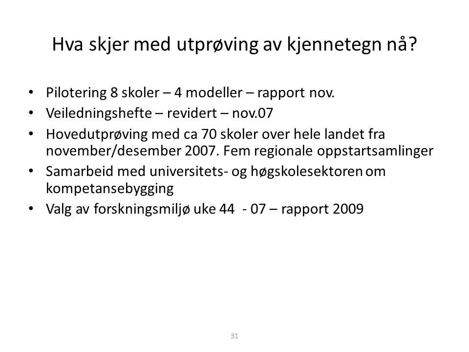 Hva skjer med utprøving av kjennetegn nå.Pilotering 8 skoler – 4 modeller – rapport nov.
