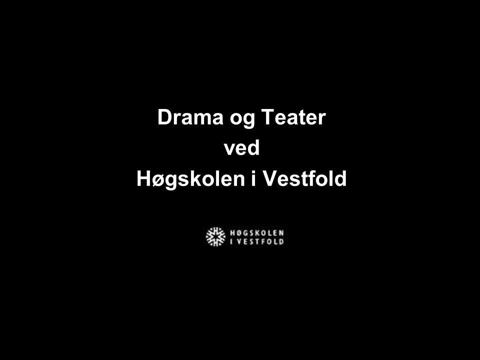 Drama og teater ved Høgskolen I Vestfold Drama og Teater ved Høgskolen i Vestfold
