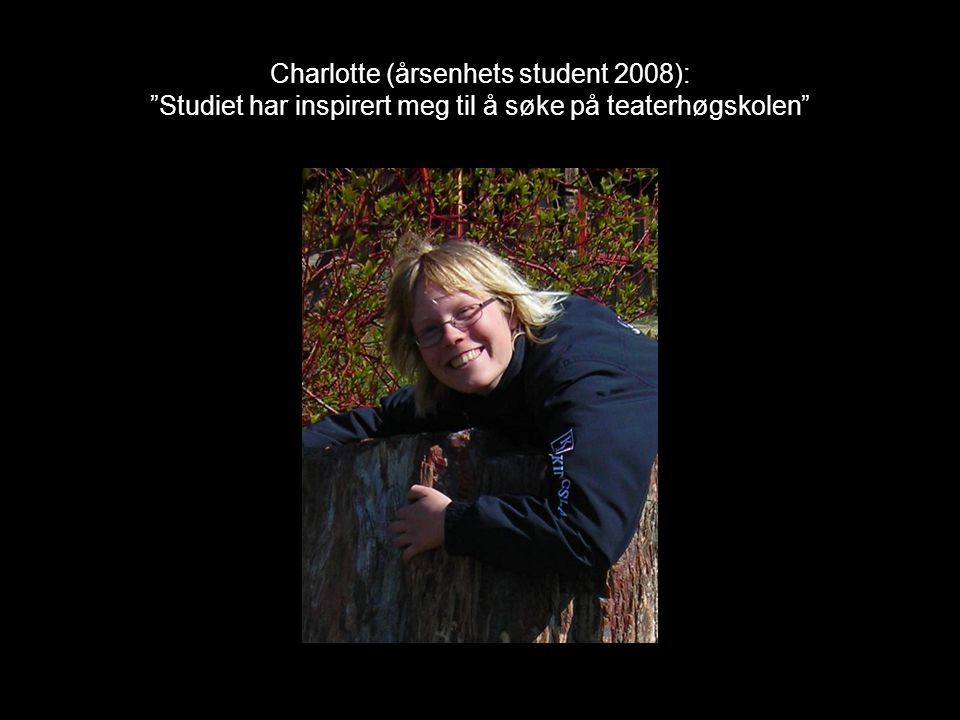 """Charlotte (årsenhets student 2008): """"Studiet har inspirert meg til å søke på teaterhøgskolen"""""""
