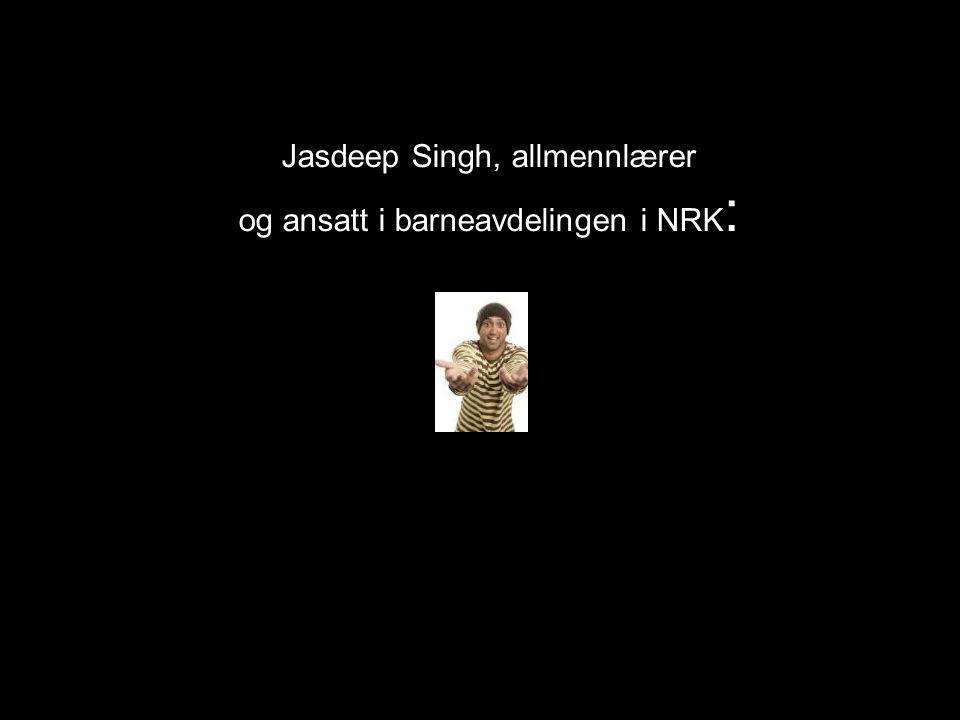 Jasdeep Singh, allmennlærer og ansatt i barneavdelingen i NRK :