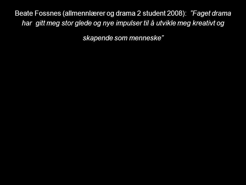 """Beate Fossnes (allmennlærer og drama 2 student 2008): """"Faget drama har gitt meg stor glede og nye impulser til å utvikle meg kreativt og skapende som"""