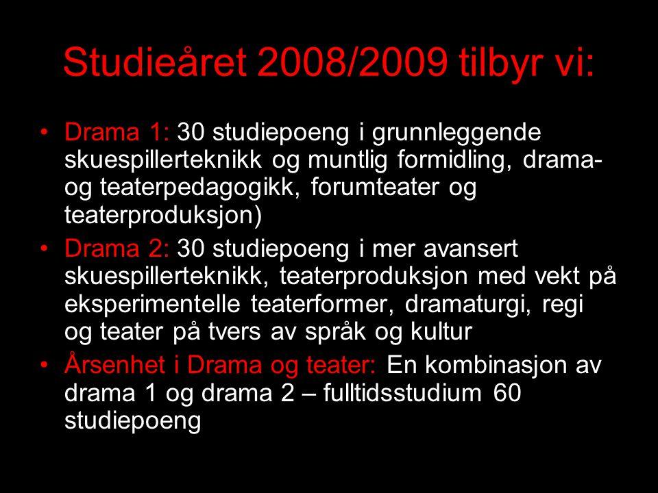 Studieåret 2008/2009 tilbyr vi: Drama 1: 30 studiepoeng i grunnleggende skuespillerteknikk og muntlig formidling, drama- og teaterpedagogikk, forumtea