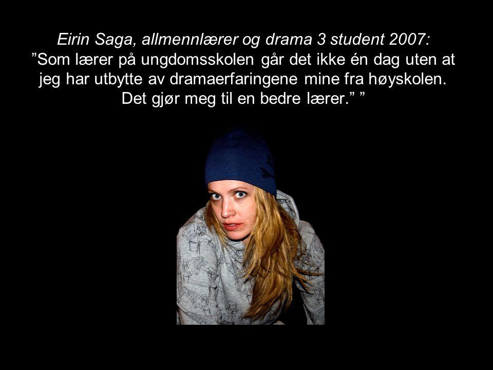 Lise Mandal, allmennlærer og drama 3 student 2007/08: Jeg har gått tre år på drama på HIVE og som lærer er det absolutt å anbefale for andre som jobber med barn og ungdom.