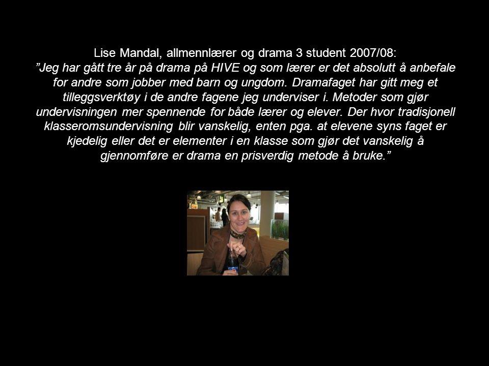 """Lise Mandal, allmennlærer og drama 3 student 2007/08: """"Jeg har gått tre år på drama på HIVE og som lærer er det absolutt å anbefale for andre som jobb"""