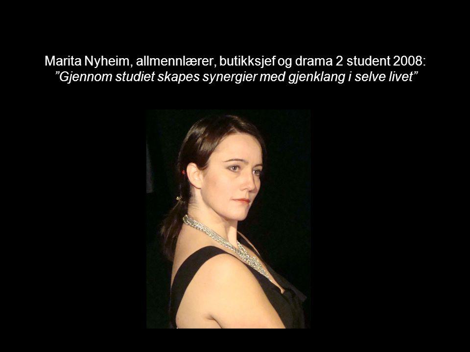 """Marita Nyheim, allmennlærer, butikksjef og drama 2 student 2008: """"Gjennom studiet skapes synergier med gjenklang i selve livet"""""""