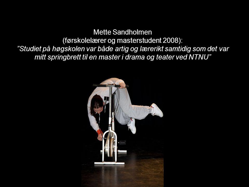 "Mette Sandholmen (førskolelærer og masterstudent 2008): ""Studiet på høgskolen var både artig og lærerikt samtidig som det var mitt springbrett til en"