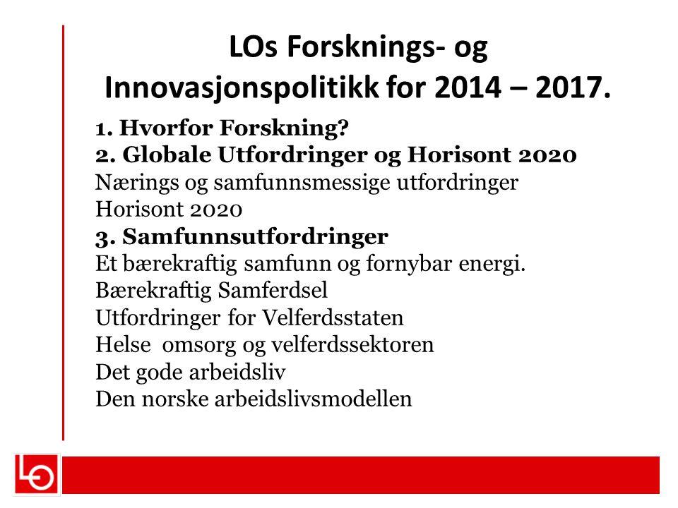 LOs Forsknings- og Innovasjonspolitikk for 2014 – 2017. 1. Hvorfor Forskning? 2. Globale Utfordringer og Horisont 2020 Nærings og samfunnsmessige utfo
