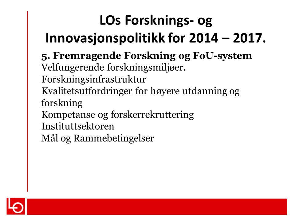LOs Forsknings- og Innovasjonspolitikk for 2014 – 2017. 5. Fremragende Forskning og FoU-system Velfungerende forskningsmiljøer. Forskningsinfrastruktu