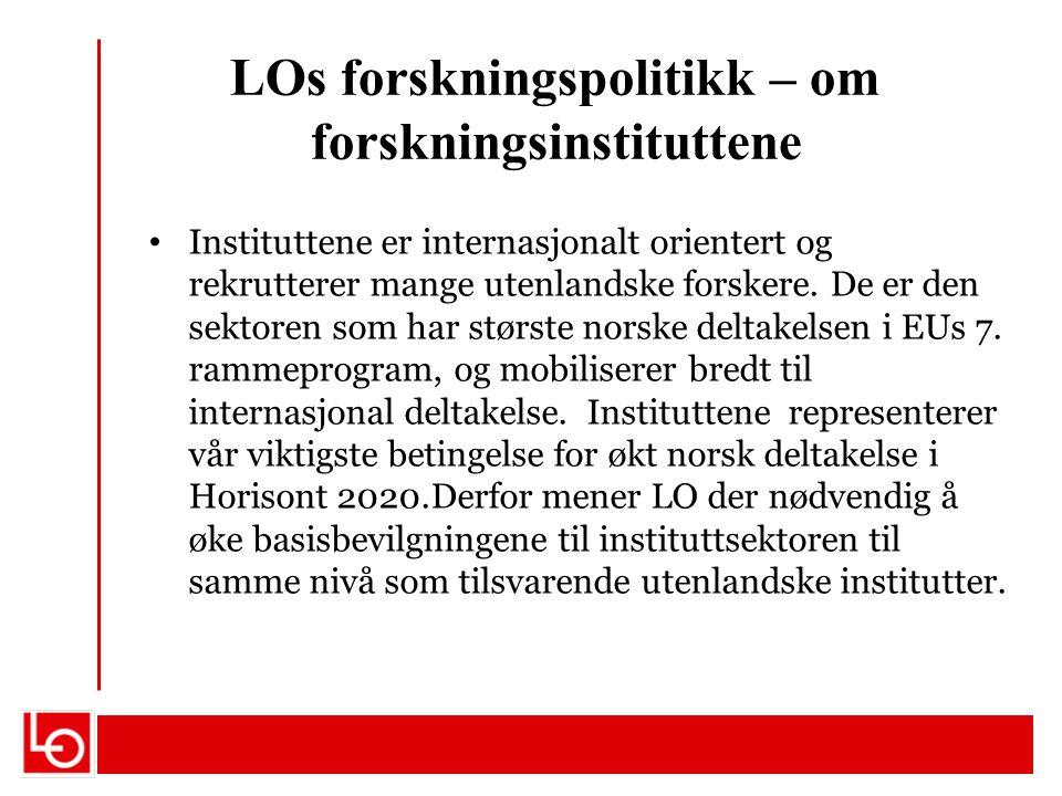 LOs forskningspolitikk – om forskningsinstituttene Instituttene er internasjonalt orientert og rekrutterer mange utenlandske forskere. De er den sekto