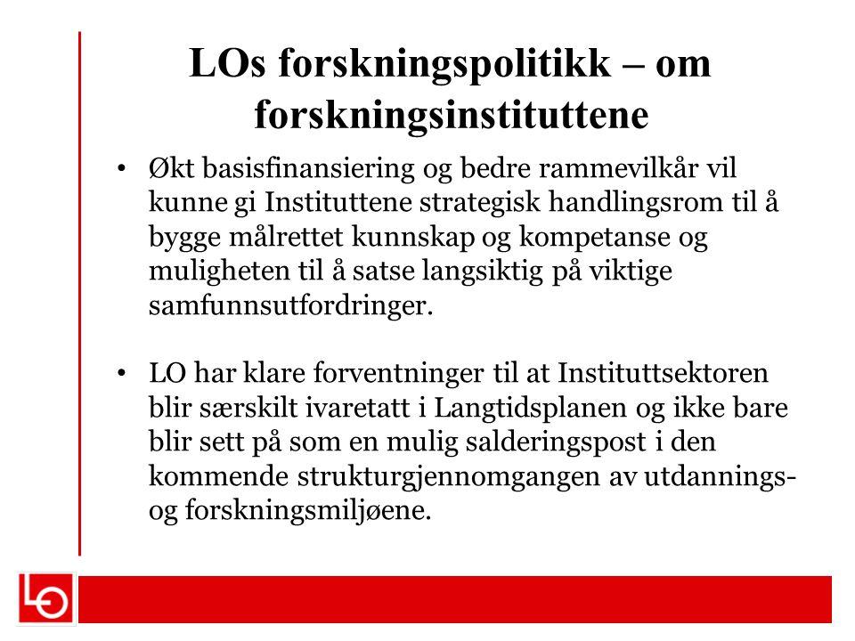 LOs forskningspolitikk – om forskningsinstituttene Økt basisfinansiering og bedre rammevilkår vil kunne gi Instituttene strategisk handlingsrom til å