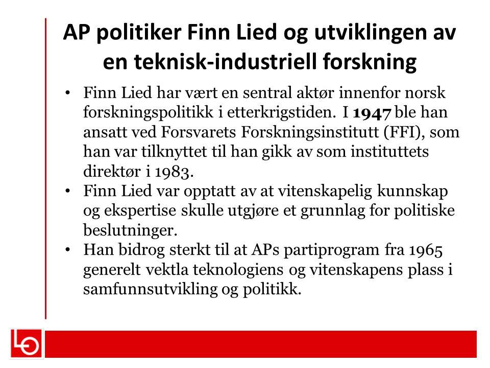 AP politiker Finn Lied og utviklingen av en teknisk-industriell forskning Finn Lied har vært en sentral aktør innenfor norsk forskningspolitikk i ette