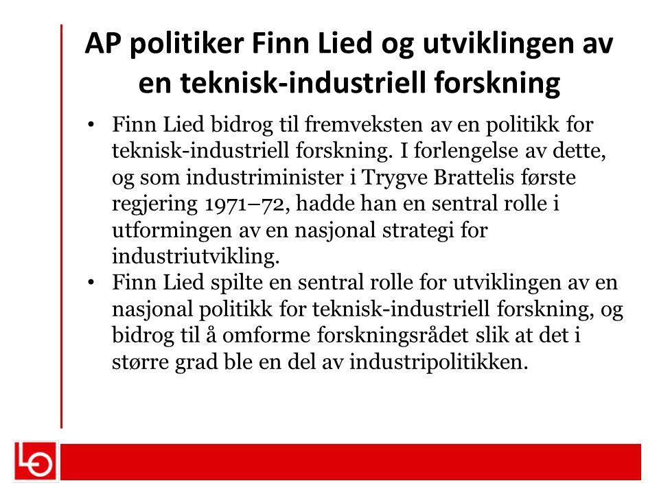 AP politiker Finn Lied og utviklingen av en teknisk-industriell forskning Finn Lied bidrog til fremveksten av en politikk for teknisk-industriell fors