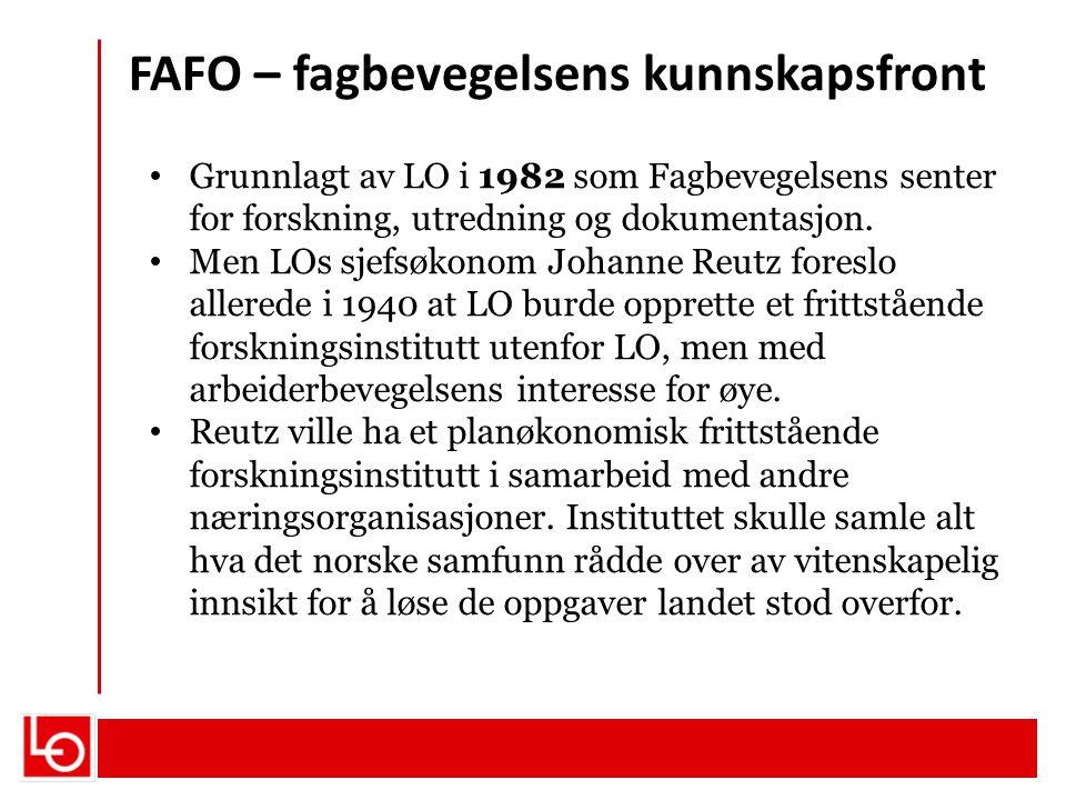FAFO – fagbevegelsens kunnskapsfront Grunnlagt av LO i 1982 som Fagbevegelsens senter for forskning, utredning og dokumentasjon. Men LOs sjefsøkonom J