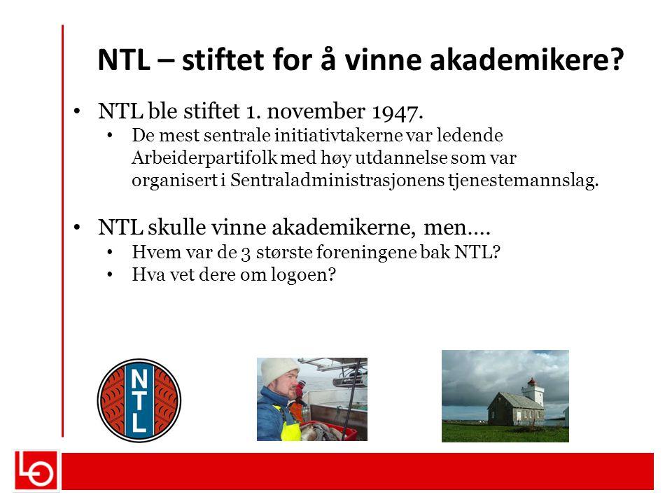 NTL – stiftet for å vinne akademikere? NTL ble stiftet 1. november 1947. De mest sentrale initiativtakerne var ledende Arbeiderpartifolk med høy utdan