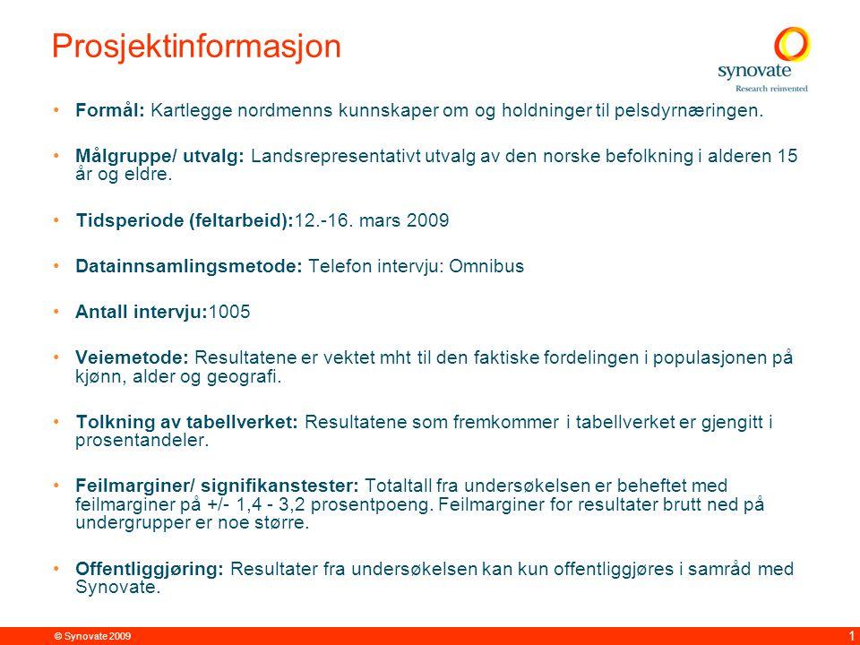 © Synovate 2009 1 Prosjektinformasjon Formål: Kartlegge nordmenns kunnskaper om og holdninger til pelsdyrnæringen. Målgruppe/ utvalg: Landsrepresentat