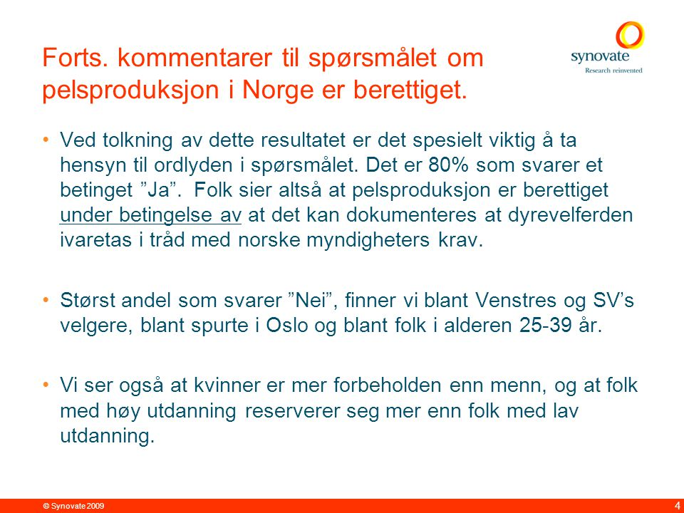 © Synovate 2009 4 Forts. kommentarer til spørsmålet om pelsproduksjon i Norge er berettiget. Ved tolkning av dette resultatet er det spesielt viktig å